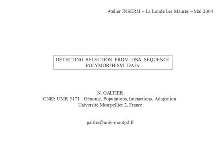 DETECTING SELECTION FROM DNA SEQUENCE POLYMORPHISM DATA N. GALTIER CNRS UMR 5171 – Génome, Populations, Interactions, Adaptation Université Montpellier.