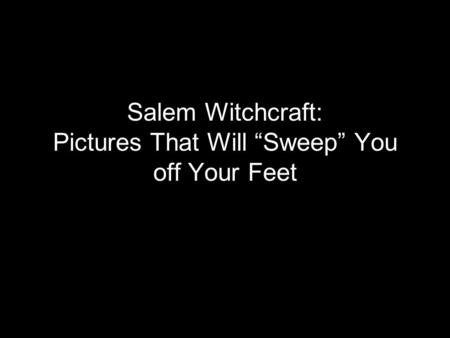 "Salem Witchcraft: Pictures That Will ""Sweep"" You off Your Feet."