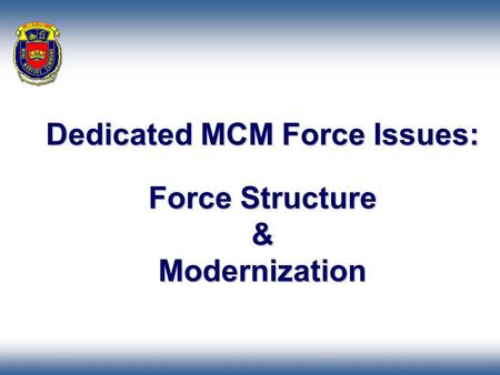 Dedicated MCM Force Issues: Force Structure & Modernization.