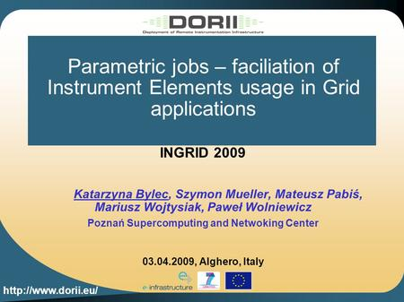 Parametric jobs – faciliation of Instrument Elements usage in Grid applications INGRID 2009 Katarzyna Bylec, Szymon Mueller, Mateusz.