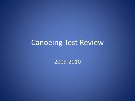 Canoeing Test Review 2009-2010. To straighten the canoe when the sternman is paddling alone. J Stroke.