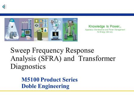 Sweep Frequency Response Analysis (SFRA) and Transformer Diagnostics M5100 Product Series Doble Engineering Knowledge Is Power SM Apparatus Maintenance.