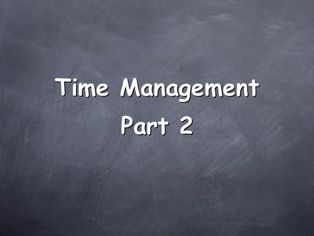 Time Management Part 2. Two Approaches To Time Management Top Down AND Bottom Up Top Down AND Bottom Up.