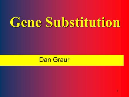 1 Gene Substitution Dan Graur 2 Gene substitution is the process whereby a mutant allele completely replaces the predominant or wild type allele in a.