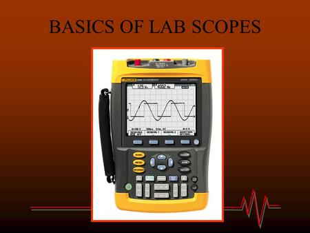 BASICS OF LAB SCOPES. Scope Essentials Digital Storage Oscilliscope (DSO) Voltmeter that captures voltage samples & displays them on a screen Voltage.