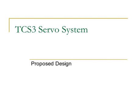 TCS3 Servo System Proposed Design. Why Model? Meet Resolution Requirements What Resolution Encoder to use? Velocity Configuration PID Values Wind Loading.