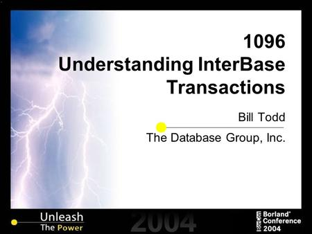 1096 Understanding InterBase Transactions Bill Todd The Database Group, Inc.