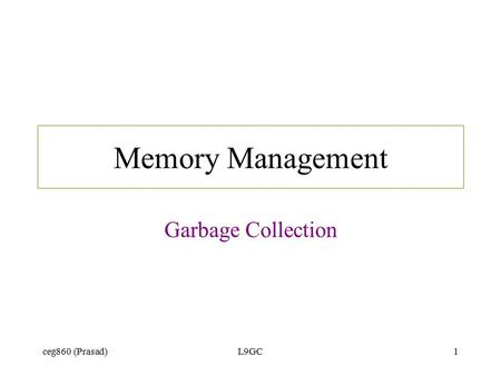 Ceg860 (Prasad)L9GC1 Memory Management Garbage Collection.
