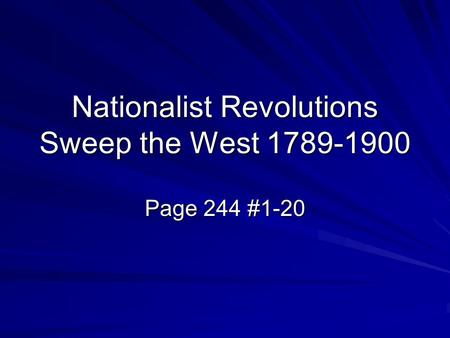 Nationalist Revolutions Sweep the West 1789-1900 Page 244 #1-20.