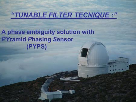 """TUNABLE FILTER TECNIQUE :"" A phase ambiguity solution with PYramid Phasing Sensor (PYPS)"