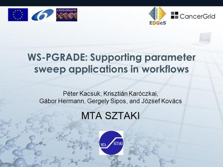 WS-PGRADE: Supporting parameter sweep applications in workflows Péter Kacsuk, Krisztián Karóczkai, Gábor Hermann, Gergely Sipos, and József Kovács MTA.