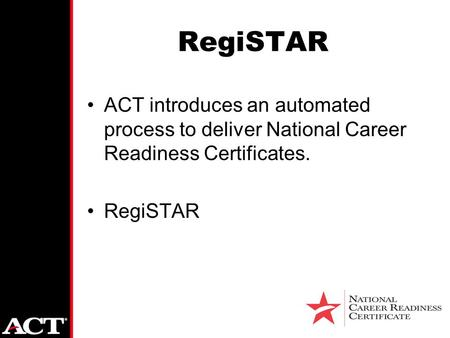 RegiSTAR ACT introduces an automated process to deliver National Career Readiness Certificates. RegiSTAR.