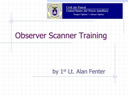 Observer Scanner Training by 1 st Lt. Alan Fenter.