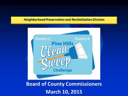 Neighborhood Preservation and Revitalization Division Board of County Commissioners March 10, 2015.