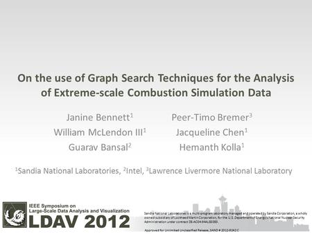 On the use of Graph Search Techniques for the Analysis of Extreme-scale Combustion Simulation Data Janine Bennett 1 William McLendon III 1 Guarav Bansal.