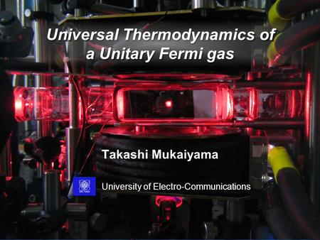 Universal Thermodynamics of a Unitary Fermi gas Takashi Mukaiyama University of Electro-Communications.