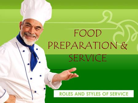 FOOD PREPARATION & SERVICE ROLES AND STYLES OF SERVICE.