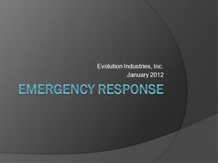 Evolution Industries, Inc. January 2012. Overview  There are 4 sections included in this module: Fire extinguishers – types and use Fire – what do to.