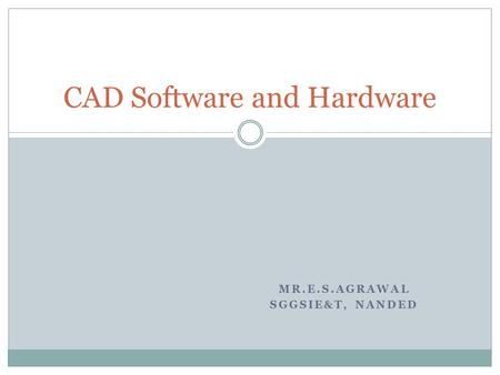 MR.E.S.AGRAWAL SGGSIE&T, NANDED CAD Software and Hardware.