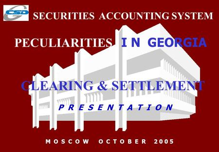 SECURITIES ACCOUNTING SYSTEM P R E S E N T A T I O N M O S C O W O C T O B E R 2 0 0 5 PECULIARITIES I N GEORGIA CLEARING & SETTLEMENT.
