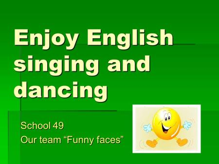 "Enjoy English singing and dancing School 49 Our team ""Funny faces"""