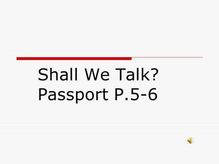 Shall We Talk? Passport P.5-6 We ' re good students at school !