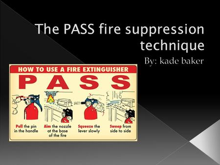  The PASS technique is a technique is used for a quick over-view of how to use a fire extinguisher in a emergency fire.  PASS is a acronym for four.
