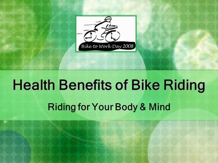 Health Benefits of Bike Riding Riding for Your Body & Mind.