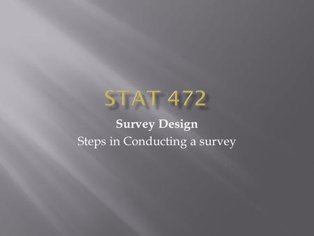 Survey Design Steps in Conducting a survey.  There are two basic steps for conducting a survey  Design and Planning  Data Collection.