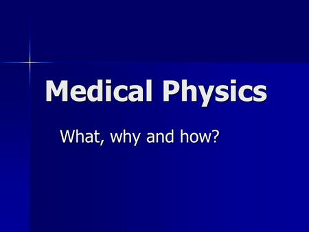 Medical Physics What, why and how?. Overview Overview of Medical Physics Overview of Medical Physics Educational Options Educational Options Career Opportunities.