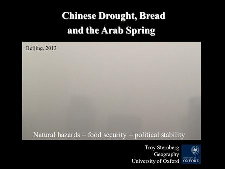 Chinese Drought, Bread Chinese Drought, Bread and the Arab Spring Beijing, 2013 Natural hazards – food security – political stability Troy Sternberg Geography.