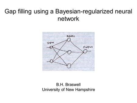 Gap filling using a Bayesian-regularized neural network B.H. Braswell University of New Hampshire.