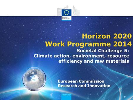 European Commission Research and Innovation Horizon 2020 Work Programme 2014 Societal Challenge 5: Climate action, environment, resource efficiency and.