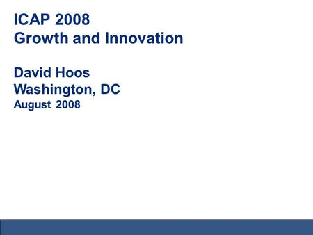 ICAP 2008 Growth and Innovation David Hoos Washington, DC August 2008.