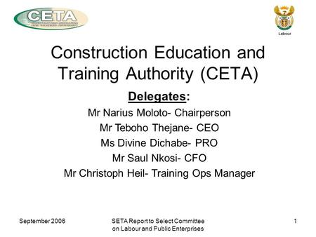 September 2006SETA Report to Select Committee on Labour and Public Enterprises 1 Labour Delegates: Mr Narius Moloto- Chairperson Mr Teboho Thejane- CEO.
