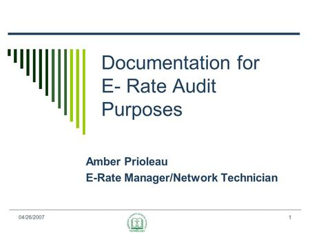 04/26/20071 Documentation for E- Rate Audit Purposes Amber Prioleau E-Rate Manager/Network Technician.