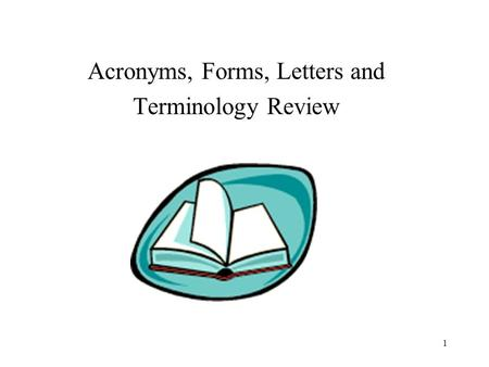 1 Acronyms, Forms, Letters and Terminology Review.