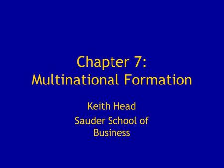 Chapter 7: Multinational Formation Keith Head Sauder School of Business.