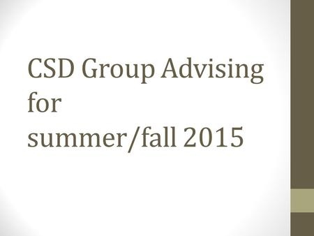 CSD Group Advising for summer/fall 2015. CSD Mission Statement The fundamental role of WCU is to develop a community of scholarship in which students,