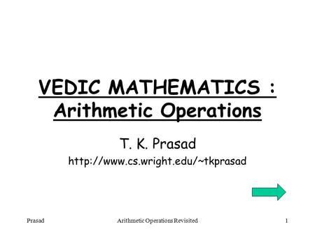PrasadArithmetic Operations Revisited1 VEDIC MATHEMATICS : Arithmetic Operations T. K. Prasad