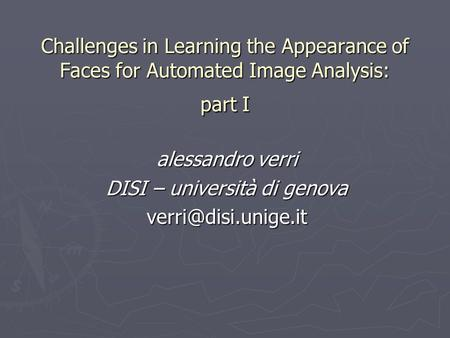 Challenges in Learning the Appearance of Faces for Automated Image Analysis: part I alessandro verri DISI – università di genova