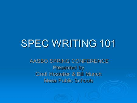 SPEC WRITING 101 AASBO SPRING CONFERENCE AASBO SPRING CONFERENCE Presented by Cindi Hostetler & Bill Munch Mesa Public Schools.