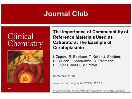 The Importance of Commutability of Reference Materials Used as Calibrators: The Example of Ceruloplasmin I. Zegers, R. Beetham, T. Keller, J. Sheldon,