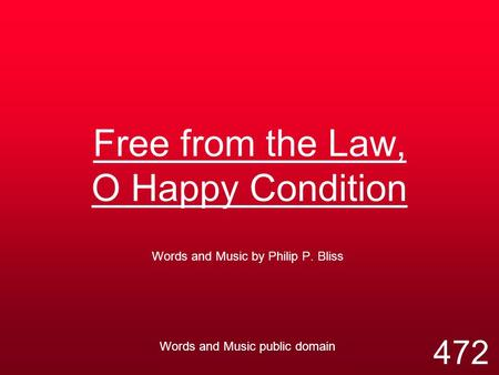 Free from the Law, O Happy Condition