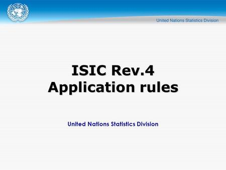 United Nations Statistics Division ISIC Rev.4 Application rules.