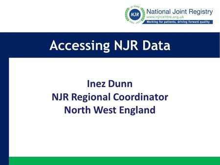 Accessing NJR Data Inez Dunn NJR Regional Coordinator North West England.
