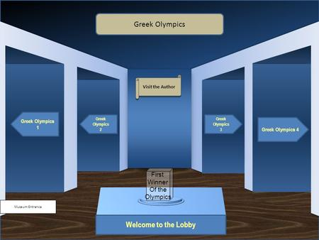 Museum Entrance Welcome to the Lobby Greek Olympics 1 Greek Olympics 2 Greek Olympics 4 Greek Olympics 3 Greek Olympics Visit the Author First Winner Of.