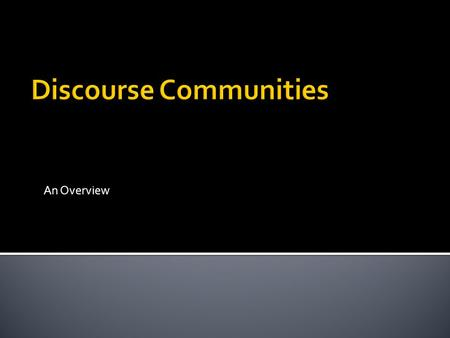 an analysis of discourse communities At the beginning of my interview with sarah grabman, my goal was to analyze the trf (tv, radio, and film) major i wanted to discover whether or not this major was also a discourse community.