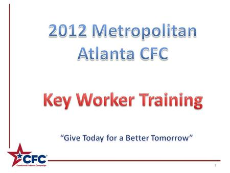 1. 2 3 CFC Chairperson CFC Director Loaned Executives Division Chair Persons Division Coordinators Agency Coordinators Key Workers Metropolitan Atlanta.