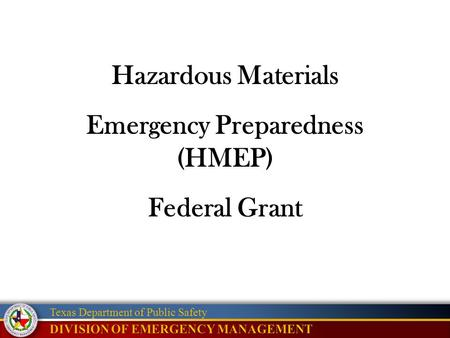 Texas Department of Public Safety Hazardous Materials Emergency Preparedness (HMEP) Federal Grant.